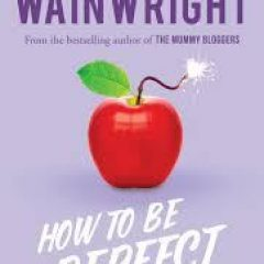 Guest New Release Book Review: How to be Perfect by Holly Wainwright