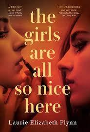 New Release Book Review: The Girls Are All So Nice Here by Laurie Elizabeth Flynn